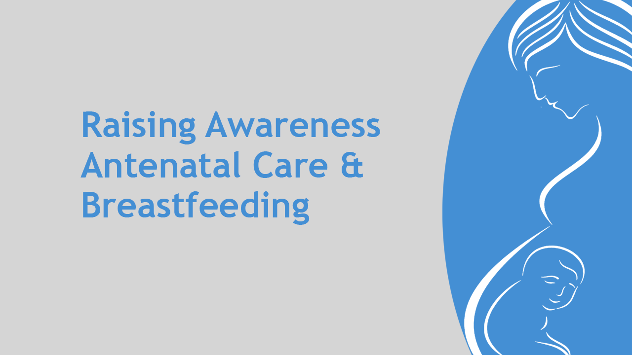 raising awareness: antenatal care & breastfeeding
